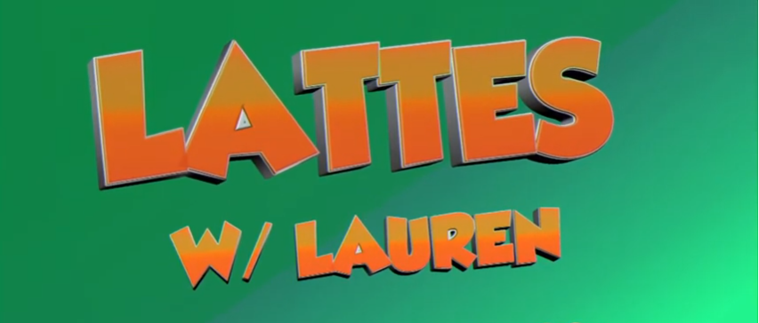 Lattes with Lauren: Friday, February 28, 2020