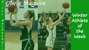 Junior Girls Basketball player Olivia Maguire is highlighted as a Winter Sports Athlete of the Week.